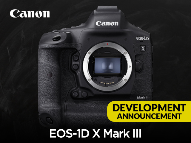 CANON EOS-1D X MARK III | DEVELOPMENT UPDATES
